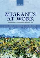Migrants at Work - Immigration and Vulnerability in Labour Law ebook by Cathryn Costello, Mark Freedland