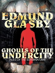 Ghouls of the Undercity ebook by Edmund Glasby