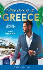 Dreaming Of... Greece: The Millionaire's True Worth / A Wedding for the Greek Tycoon / Her Greek Doctor's Proposal (Mills & Boon M&B) ebook by Rebecca Winters, Robin Gianna