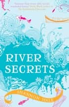 River Secrets ebook by Ms. Shannon Hale