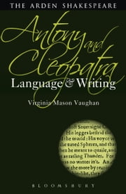 Antony and Cleopatra: Language and Writing ebook by Professor Virginia Mason Vaughan