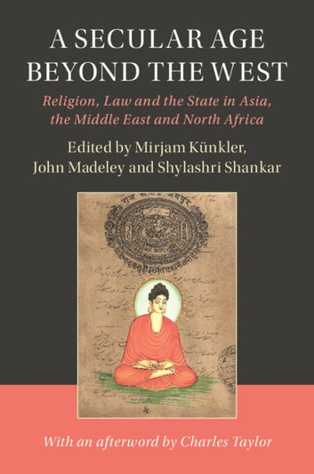 A Secular Age Beyond the West - Religion, Law and the State in Asia, the Middle East and North Africa ebook by