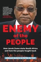 Enemy of the People - How Jacob Zuma stole South Africa and how the people fought back ebook by Pieter du Toit, Adriaan Basson