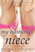 My Husband's Niece ebook by Audrey Ellen Grace
