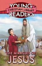The Miracles of Jesus ebook by Ellyn Sanna
