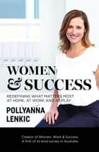 Women & Success - Redefining what matters most at home, at work and at play ebook by Pollyanna Lenkic