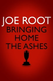 Bringing Home the Ashes - Winning with England ebook by Joe Root