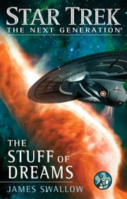 Star Trek: The Next Generation: The Stuff of Dreams ebook by James Swallow