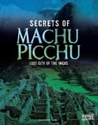 Secrets of Machu Picchu - Lost City of the Incas ebook by Suzanne Garbe