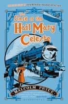 The Case of the 'Hail Mary' Celeste - The Case Files of Jack Wenlock, Railway Detective ebook by Mr Malcolm Pryce