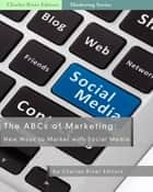 The ABCs of Marketing: New Ways to Market with Social Media ebook by Charles River Editors