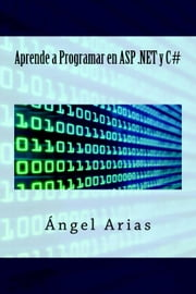 Aprende a Programar en ASP .NET y C# ebook by Ángel Arias
