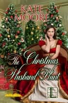 The Christmas Husband Hunt ebook by Kate Moore