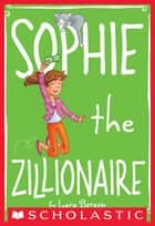 Sophie #4: Sophie the Zillionaire ebook by Lara Bergen, Laura Tallardy