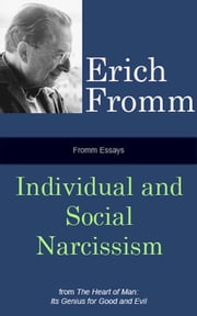 Fromm Essays: Individual and Social Narcissism ebook by Erich Fromm