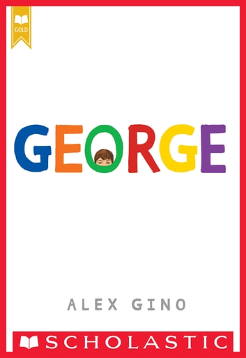 George (Scholastic Gold) ebook by Alex Gino