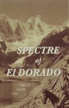 Spectre of El Dorado ebook by Brian Leon Lee