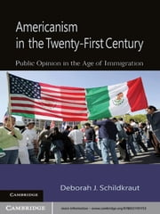Americanism in the Twenty-First Century - Public Opinion in the Age of Immigration ebook by Deborah J. Schildkraut