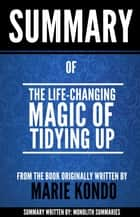 The Life-Changing Magic of Tidying Up: Summary of the book written by Marie Kondo ebook by Monolith Summaries