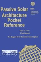 Passive Solar Architecture Pocket Reference ebook by Ken Haggard,David A. Bainbridge,Rachel Aljilani