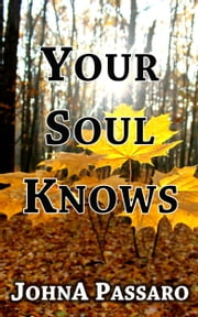Your Soul Knows - Listen, Trust, Act ebook by JohnA Passaro