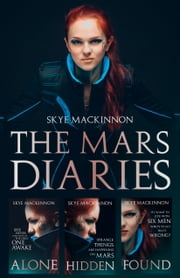 The Mars Diaries - The complete trilogy plus an exclusive short story ebook by Skye MacKinnon