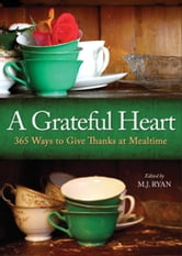 A Grateful Heart - Daily Blessings for the Evening Meals from Buddha to The Beatles ebook by M. J. Ryan