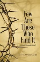 Few Are Those Who Find It ebook by Tena Marchand