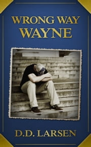 Wrong Way Wayne: A Short Story ebook by D.D. Larsen