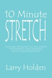 10 Minute Stretch ebook by Larry Holden