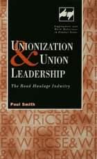 Unionization and Union Leadership - The Road Haulage Industry ebook by Paul Smith