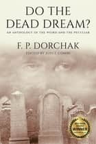 Do The Dead Dream? - An Anthology of the Weird and the Peculiar ebook by Joyce Combs, F. P. Dorchak