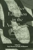 Teacher Education in the Asia-Pacific Region - A Comparative Study ebook by