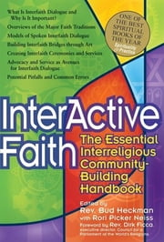 Interactive Faith - The Essential Interreligious Community-Building Handbook ebook by Rev. Bud Heckman,Rori Picker Neiss,Rev. Dirk Ficca,Rev. Dr. C. Welton Gaddy,Rabbi Carol Harris-Shapiro,Rev. Bud Heckman,Abby Stamelman Hocky, MSW,April Kunze,Rev. Dr. Clark Lobenstine,Rori Picker Neiss,Dr. Eboo Patel,Noah Silverman,Rev. Susan Teegen-Case