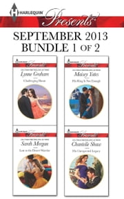 Harlequin Presents September 2013 - Bundle 1 of 2 - Challenging Dante\Lost to the Desert Warrior\His Ring Is Not Enough\His Unexpected Legacy ebook by Lynne Graham,Sarah Morgan,Maisey Yates,Chantelle Shaw