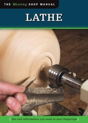 Lathe (Missing Shop Manual): The Tool Information You Need at Your Fingertips ebook by Skills Institute Press Skills Institute Press