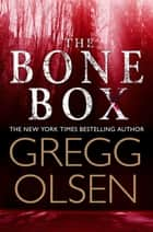 The Bone Box - a gripping thriller from the master of the genre ebook by Gregg Olsen