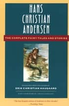 The Complete Fairy Tales and Stories ebook by Hans Christian Andersen, Erik Christian Haugaard, Virginia Haviland