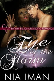 Eye of the Storm: BWWM Billionaire Erotic Romance ebook by Nia Iman