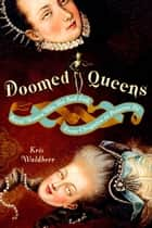 Doomed Queens - Royal Women Who Met Bad Ends, From Cleopatra to Princess Di ebook by