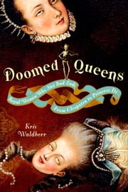 Doomed Queens - Royal Women Who Met Bad Ends, From Cleopatra to Princess Di ebook by Kris Waldherr