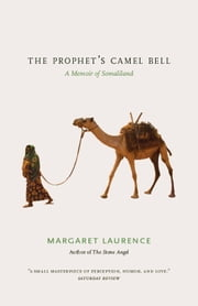 The Prophet's Camel Bell - A Memoir of Somaliland ebook by Margaret Laurence