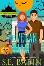 The Vegan Vamp - The Deadicated Matchmaker, #4 ebook by S.E. Babin
