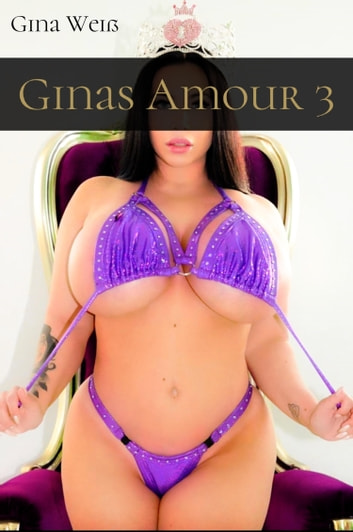 Ginas Amour 3 ebook by Gina Weiß
