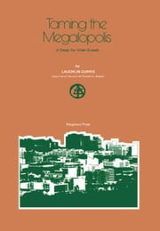 Taming the Megalopolis: A Design for Urban Growth ebook by Currie, Lauchlin
