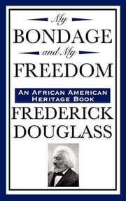 My Bondage and My Freedom ebook by Frederick Douglass