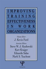 Improving Training Effectiveness in Work Organizations ebook by J. Kevin Ford