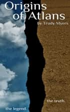 Origins of Atlans ebook by Trudy V Myers