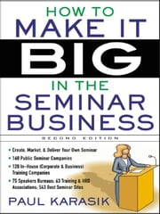 How to Make it Big in the Seminar Business ebook by Karasik, Paul