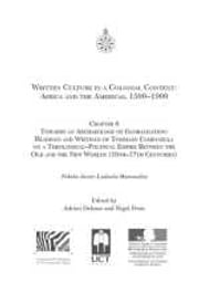 Written Culture in a Colonial Context: Chapter 6 - Africa and the Americas, 1500-1900: Chapter 6: Towards an archaeology of globalisation: Readings and writings of Tommaso Campanella on a theological–political empire between the Old and the New worlds (16th–17th centuries) ebook by Fabián Javier Ludueña Romandini